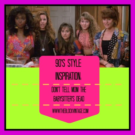 1990's Style and Fashion Inspiration: Don't Tell Mom The Babysitter's Dead